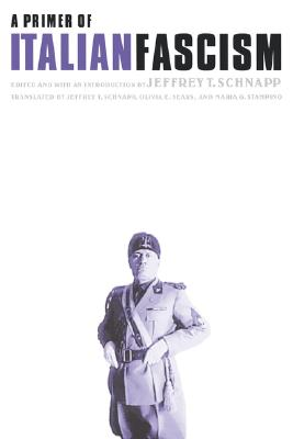 A Primer of Italian Fascism By Schnapp, Jeffrey T. (EDT)/ Sears, Olivia E. (EDT)/ Stampino, Maria G. (EDT)