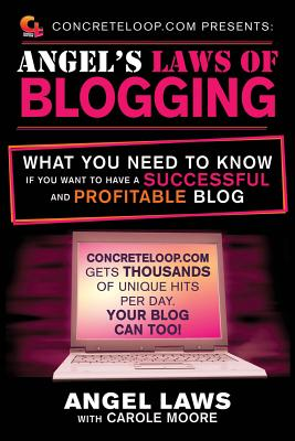 Concreteloop.com Presents: Angel's Blogging Laws By Laws, Angel/ Moore, Carole